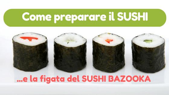 Come preparare il Sushi: ecco il Sushi Bazooka