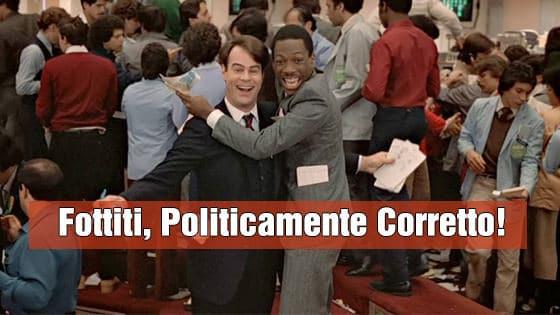 Una Poltrona per Due: Fottiti, Politicamente Corretto!