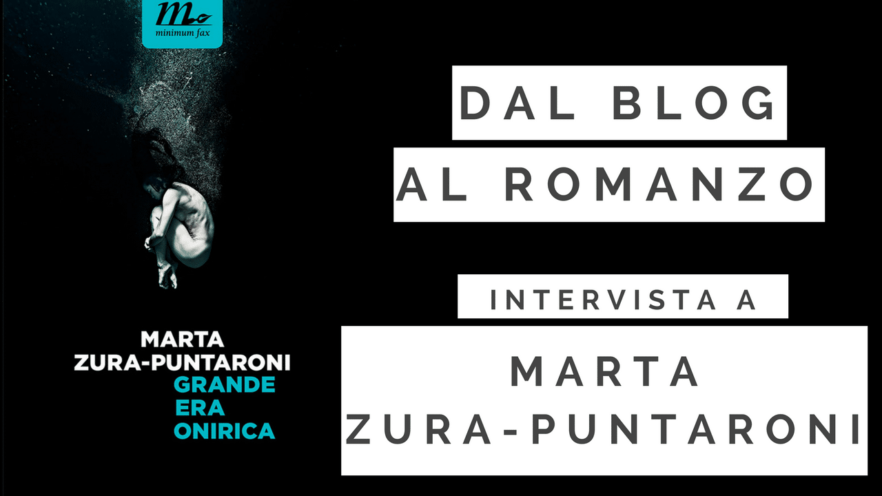 "Dal blog al romanzo: Marta Zura-Puntaroni, ""Grande Era Onirica"""