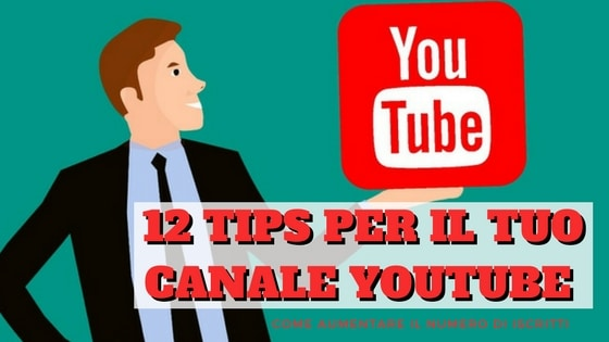 12 Tips per Gestire Meglio il Tuo Canale YouTube