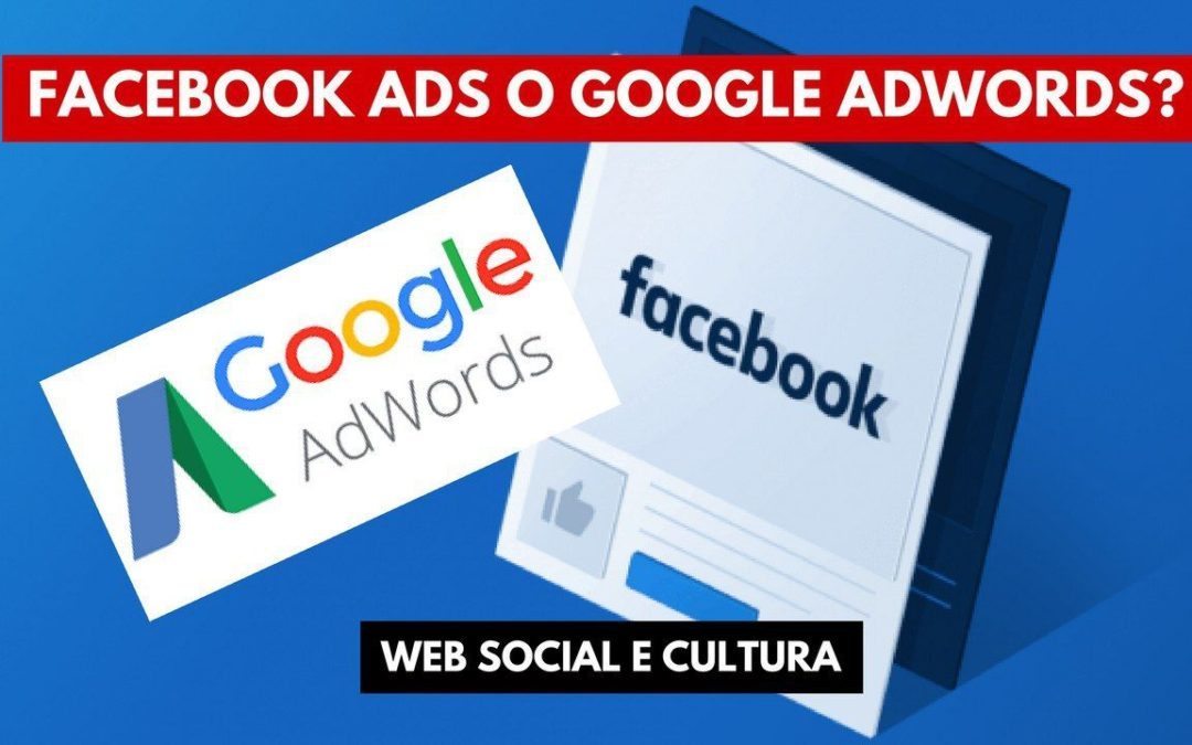 Cos'è Facebook Ads e Quando Preferirlo a Google AdWords