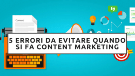 5 Errori Da Non Commettere Assolutamente Quando Si Parla di Content Marketing