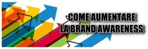 COME AUMENTARE LA BRAND AWARENESS