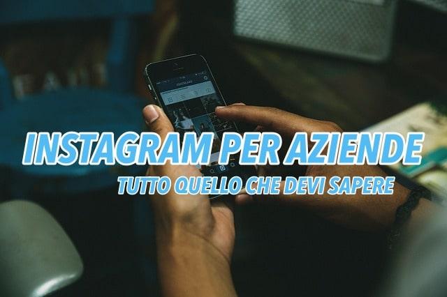 Instagram Per Le Aziende: Tutto Quello Che Devi Sapere