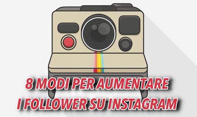 8 Modi Non Convenzionali Per Aumentare Follower su Instagram