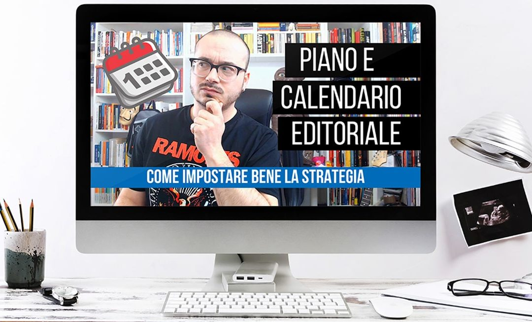 Piano e Calendario Editoriale, cosa sono e come si creano | Video su Youtube