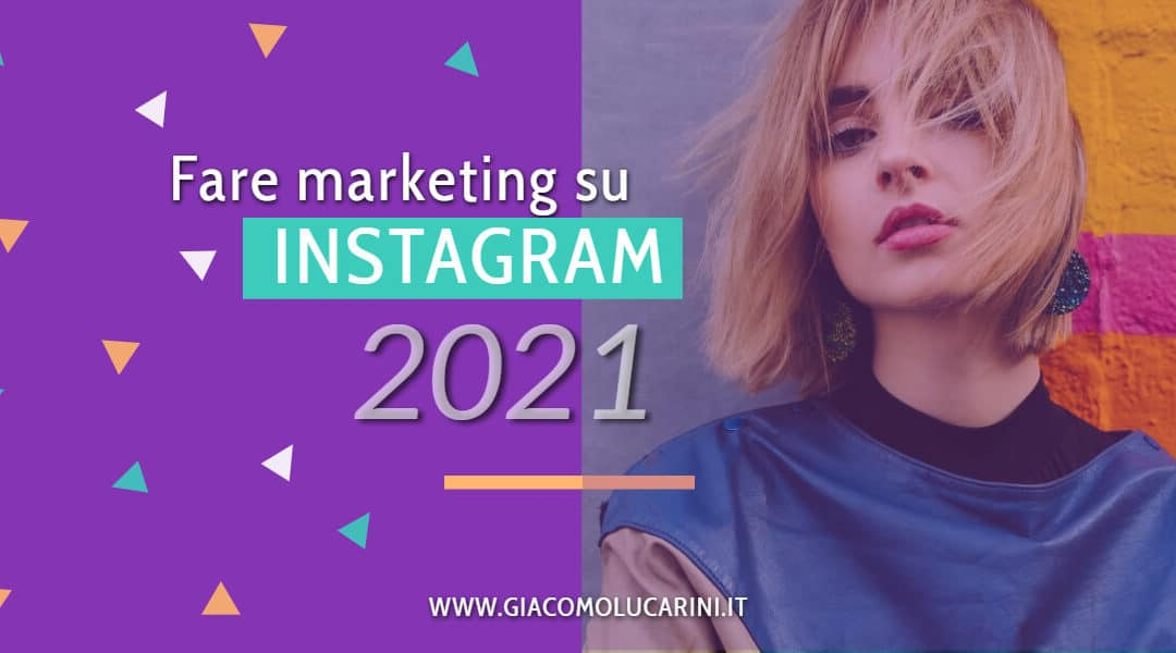 Come Fare Marketing su Instagram nel 2021