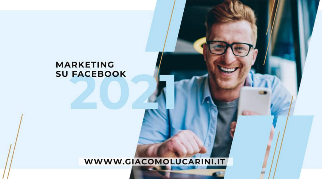 Come Fare Marketing su Facebook nel 2021